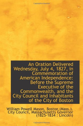 Download An Oration Delivered Wednesday, July 4, 1827, in Commemoration of American Independence: Before the pdf epub