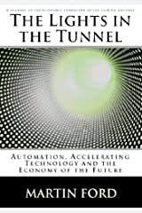 The Lights in the Tunnel: Automation, Accelerating Technology and the Economy of the Future Kindle Edition