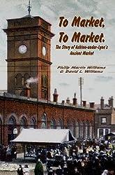 To Market, to Market: The Story of Ashton-under-Lyne's Ancient Market