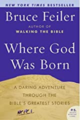 Where God Was Born: A Daring Adventure Through the Bible's Greatest Stories (P.S.)