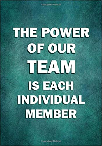 The Power of Our Team is Each Individual Member ...