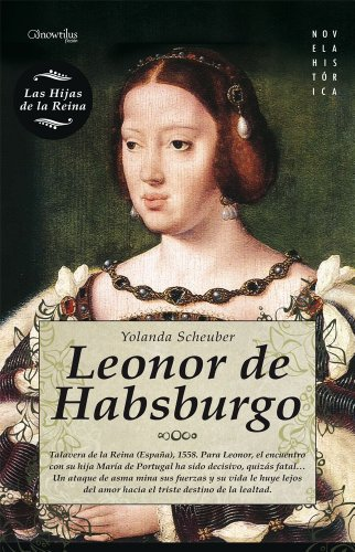Leonor de Habsburgo (Novela Histórica) por Yolanda Scheuber de Lovaglio