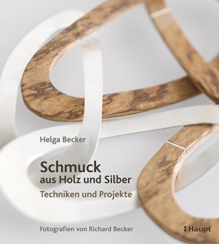 Schmuck aus Holz und Silber: Techniken und Projekte (Handarbeit Holz)