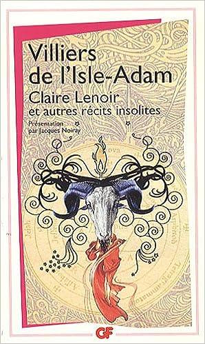 Amazon.fr - Claire Lenoir et autres contes insolites - Villiers de  L'Isle-Adam, Auguste de, Noiray, Jacques - Livres