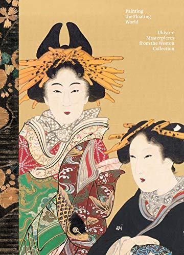 Painting the Floating World: Ukiyo-e Masterpieces from the Weston - Art Period Japanese Edo
