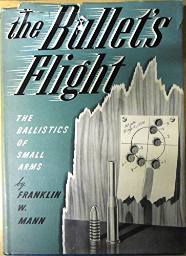 - The bullet's flight from powder to target;: The internal and exteranl ballistics of small arms: a study of rifle shooting with the personal element ... disclosing the cause of the error at target,