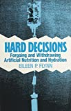 img - for Hard Decisions: Forgoing and Withdrawing Artificial Nutrition and Hydration book / textbook / text book