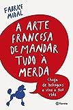 img - for A Arte Francesa de Mandar Tudo a Merda (Em Portugues do Brasil) book / textbook / text book