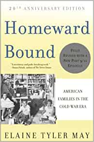 a review of the book homeward bound by elaine tyler may Home » browse » books » book details, homeward bound: american families in the cold war  homeward bound: american families in the cold war era by elaine tyler may.