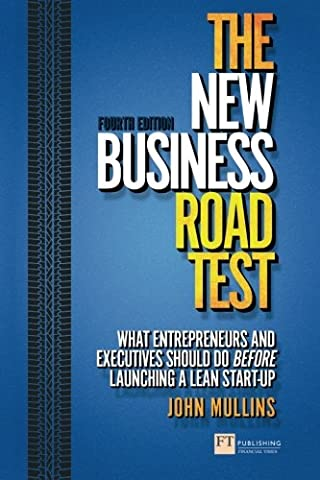 The New Business Road Test: What entrepreneurs and executives should do before launching a lean start-up (4th Edition) (Financial Times (Lean Start Up Book)