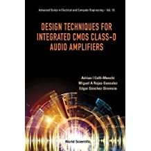 Design Techniques for Integrated CMOS Class-D Audio Amplifiers (Advanced Series in Electrical and Computer Engineering)