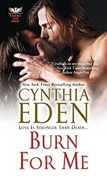 Burn For Me (Phoenix Fire Book 1) by [Eden, Cynthia]