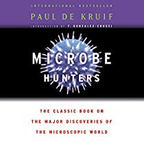 MICROBE HUNTERS: THE CLASSIC BOOK ON THE MAJOR DISCOVERIES OF THE MICROSCOPIC WORLD