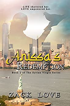Anissa's Redemption: A Young Woman's Saga from War in Syria to Love in NY Continues (The Syrian Virgin Series Book 2) by [Love, Zack]