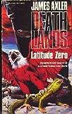 Latitude Zero (Deathlands) by James Axler (1991-03-01)