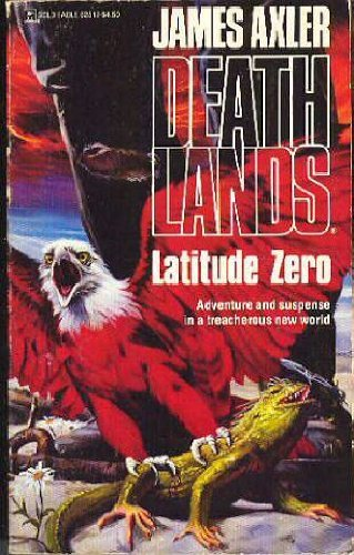 Latitude Zero (Deathlands) by James Axler (1991-03-01)