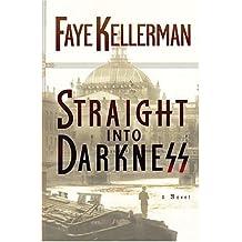 Straight Into Darkness by Faye Kellerman (2005-08-15)