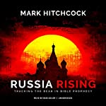 Russia Rising: Tracking the Bear in Bible Prophecy   Mark Hitchcock