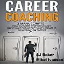Career Coaching: 3 Manuscripts: How Outliers Stop Being Lazy, Don't Wait for Opportunity Create It, and Conversation Tactics Audiobook by SJ Baker, Mikel Ivanson Narrated by Rebekah Amber Clark