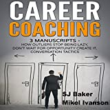 Career Coaching: 3 Manuscripts: How Outliers Stop Being Lazy, Don't Wait for Opportunity Create It, and Conversation Tactics