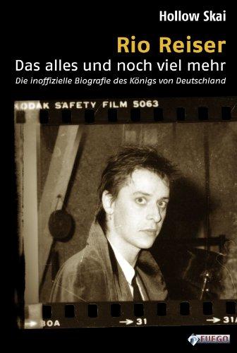 Rio Reiser - Das alles und noch viel mehr: Die inoffizielle Biografie des Königs von Deutschland (German Edition)