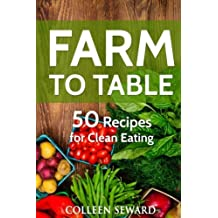 Farm To Table: 50 Recipes for Clean Eating