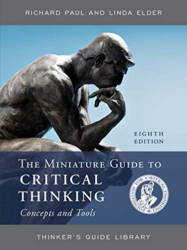 The Miniature Guide to Critical Thinking Concepts and Tools (Thinker's Guide Library) (Richard Paul And Linda Elder Critical Thinking)