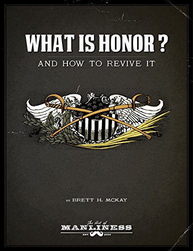 What Is Honor?: And How to Revive It by [McKay, Brett H.]
