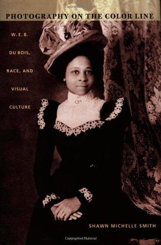 Photography on the Color Line: W. E. B. Du Bois, Race, and Visual Culture (a John Hope Franklin Center Book)