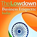 The Lowdown: Business Etiquette - India Audiobook by Michael Barnard Narrated by Lorelei King, Trevor White