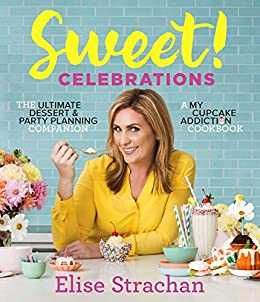 Sweet! Celebrations: A My Cupcake Addiction Cookbook by [Strachan, Elise]