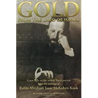 Gold from the Land of Israel: A New Light on the Weekly Torah Portion From the Writings of    Rabbi Abraham Isaac HaKohen Kook