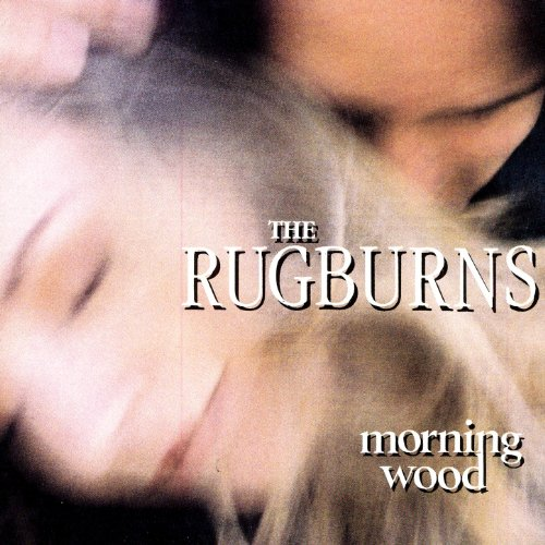The Rugburns-Morning Wood-CD-FLAC-1994-FLACME Download