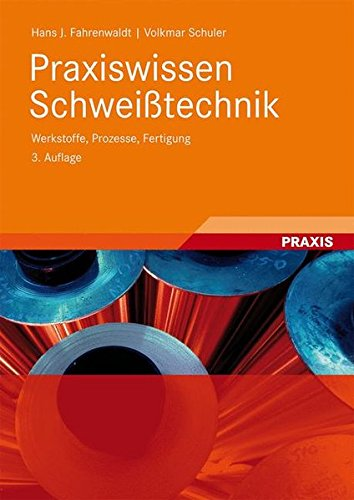 Praxiswissen Schweißtechnik: Werkstoffe, Prozesse, Fertigung Gebundenes Buch – 28. Oktober 2008 Hans J. Fahrenwaldt Volkmar Schuler Jürgen Twrdek Herbert Wittel
