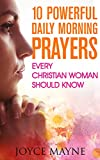 Prayer: 10 Powerful Daily Morning Prayers Every Christian Woman Should Know. (Prayer, Prayer Books, Positive Affirmations, Prayer For Healing)