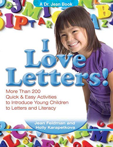 I Love Letters: More Than 200 Quick & Easy Activities to Introduce Young Children to Letters and Literacy Jean Feldman