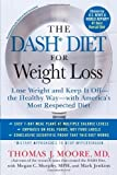 img - for The DASH Diet for Weight Loss: Lose Weight and Keep It Off--the Healthy Way--with America's Most Respected Diet by Thomas J. Moore (2012-12-26) book / textbook / text book