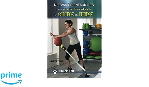Nuevas orientaciones para una actividad fisica saludable en centros de fitness (Spanish Edition): Borja Sañudo Corrales, Jeronimo García Fernández: ...