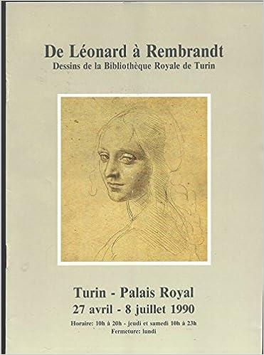 de leonard a rembrandt dessins de la bibliotheque royale de turin turin palais royal 27 avril 8 juillet 1990