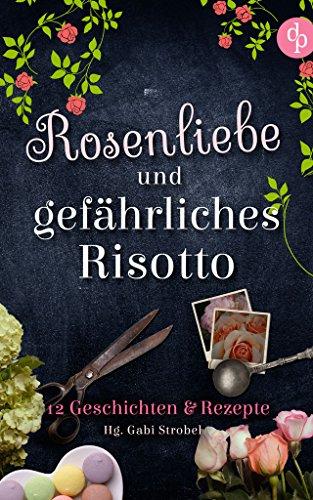 Rosenliebe und gefährliches Risotto (Liebe, Krimi) (German Edition)