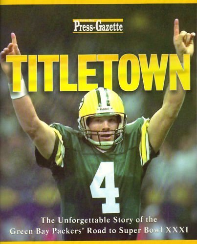 (Titletown: The Green Bay Packers Journey to Super Bowl Xxxi: The Green Bay Packers' Unforgettable Road to Super Bowl Xxxi by Not Available (1997-02-04))