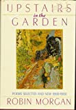 Upstairs in the Garden : Selected and New Poems, 1968-1988, Morgan, Robin, 0393028321