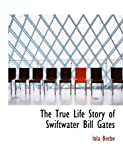 The True Life Story of Swiftwater Bill Gates, Iola Beebe, 0554934639