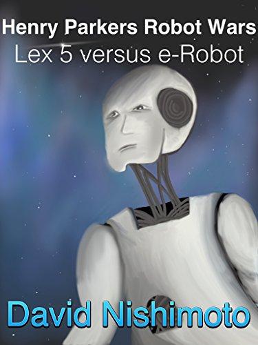 Henry Parker's Robot Wars - The Lex 5 versus the e-Robot: 2 million tons of gold (Henry Parker's Robot Wars : Lex 5 verses e-Robot Book 1)