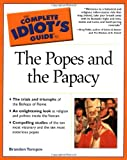 The Complete Idiot's Guide(R) to the Popes and the Papacy