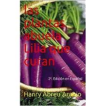 las plantas  abuela Lilia que curan: 2ª. Edición en Español (Portuguese Edition)