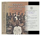 Ghana's Foreign Policy, 1957-1966 : Diplomacy, Ideology and the New State, Thompson, W. Scott, 0691030766