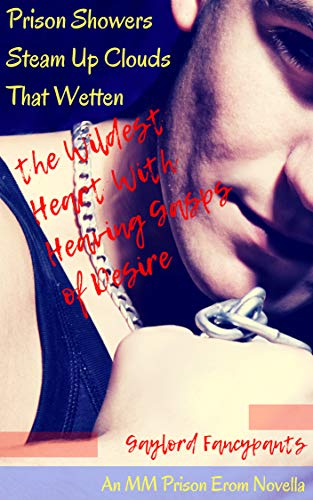 (Prison Showers Steam Up Clouds That Wetten the Wildest Heart With Heaving Gasps of Desire: An MM Prison Erom Novella (Alaskan Prisoners Fall in Love Like ... Steam and Stab Stentorian Lies Book 2))