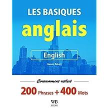 Apprenez l'anglais basique - 200 phrases utilisées fréquemment et 400 mots de vocabulaire (French Edition)
