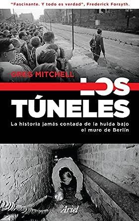 Los túneles: La historia jamás contada de la huida bajo el muro de Berlín eBook: Mitchell, Greg, Herrera, Ana: Amazon.es: Tienda Kindle